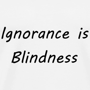 Ignorance is blindness Andet - Herre premium T-shirt