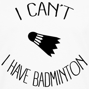 I can't I have Badminton Sweat-shirts - T-shirt manches longues Premium Homme
