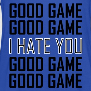 GOOD GAME I HATE YOU T-Shirts - Women's Tank Top by Bella