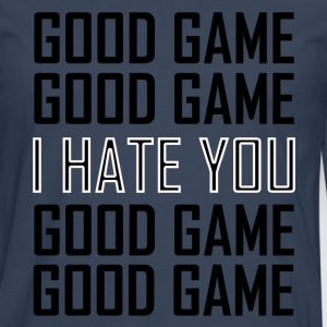 GOOD GAME I HATE YOU T-Shirts - Men's Premium Longsleeve Shirt