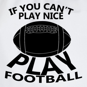 If You Cant Play Nice Play Football T-Shirts - Drawstring Bag