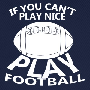 If You Can't Play Nice Play Football T-Shirts - Baseball Cap