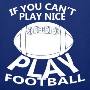 If You Can't Play Nice Play Football T-Shirts - Tote Bag