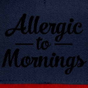 Allergic To Mornings T-shirts - Snapback cap