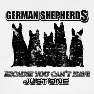 German Shepherds - Because you can't have just one - Baseball Cap
