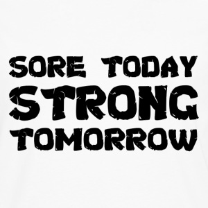 Sore Today Strong Tomorrow T-Shirts - Men's Premium Longsleeve Shirt