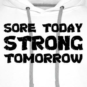 Sore Today Strong Tomorrow T-Shirts - Men's Premium Hoodie
