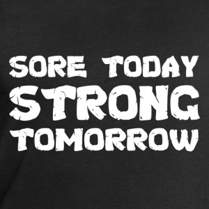 Sore Today Strong Tomorrow T-Shirts - Men's Sweatshirt by Stanley & Stella