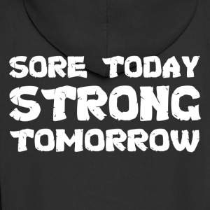 Sore Today Strong Tomorrow T-Shirts - Men's Premium Hooded Jacket