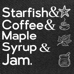 STARFISH & COFFEE & MAPLE SYRUP & JAM T-Shirts - Snapback Cap