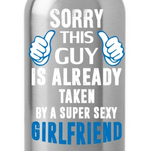 Sorry This Guy Is Already Taken By A Super Sexy G T-Shirts - Water Bottle