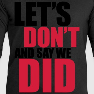 Let's don't and say we did Shirts - Men's Sweatshirt by Stanley & Stella