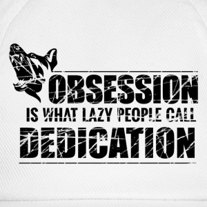 Obsession is what lazy people call Dedication - Baseball Cap