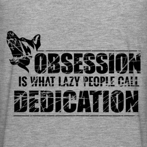 Obsession is what lazy people call Dedication - Men's Premium Longsleeve Shirt