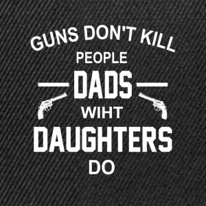 GUNS DON'T KILL PEOPLE  DADS WITH DAUGHTERS DO T-Shirts - Snapback Cap