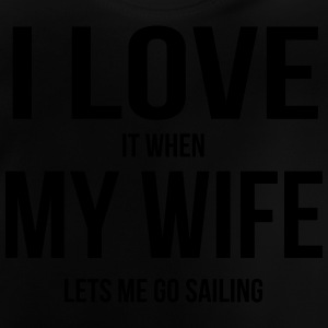 I LOVE MY WIFE (IF SHE LETS ME SAILING) Hoodies - Baby T-Shirt