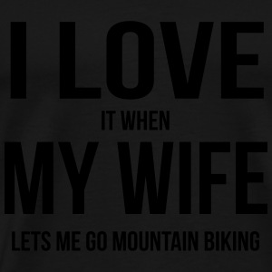I LOVE MY WIFE (IF SHE LETS ME MOUNTAIN BIKE RIDING) Sports wear - Men's Premium T-Shirt