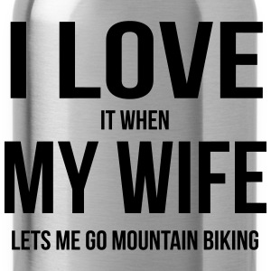 I LOVE MY WIFE (IF SHE LETS ME MOUNTAIN BIKE RIDING) Shirts - Water Bottle