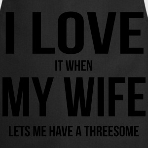 I LOVE MY WIFE (IF SHE ME ONE OF THREE PROJECTS CAN BE) Hoodies & Sweatshirts - Cooking Apron