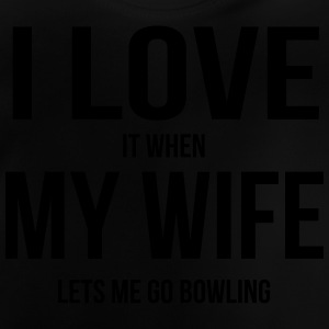 I LOVE MY WIFE (IF SHE ME BOWLING IS GOING) Hoodies - Baby T-Shirt