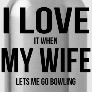 I LOVE MY WIFE (ALS ZE ME BOWLEN IS GAAN) T-shirts - Drinkfles
