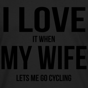 I LOVE MY WIFE (IF SHE LETS ME BICYCLE RIDING) Polo Shirts - Men's Premium Longsleeve Shirt