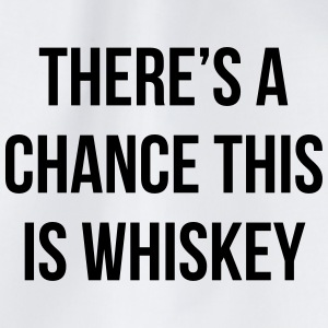 There's a chance this is whiskey Mugs & Drinkware - Drawstring Bag