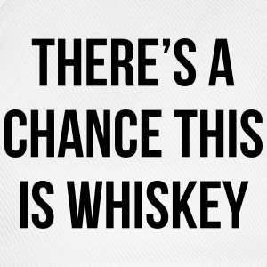 There's a chance this is whiskey Mugs & Drinkware - Baseball Cap
