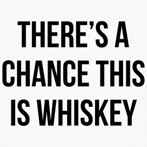 There's a chance this is whiskey Mugs & Drinkware - Men's Premium Longsleeve Shirt