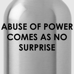 Abuse of power comes as no surprise T-Shirts - Water Bottle