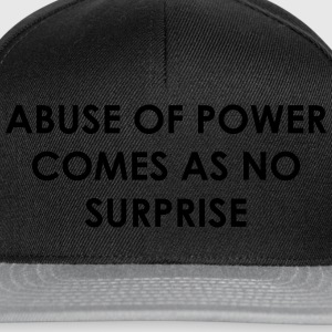 Abuse of power comes as no surprise Magliette - Snapback Cap