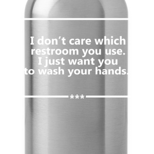 I Don't Care Which Restroom You Use.   T-Shirts - Water Bottle