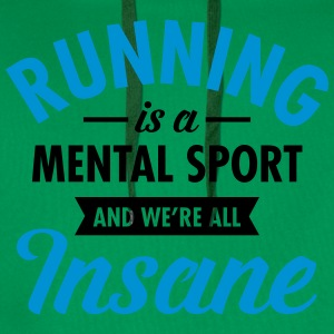 Running Is A Mental Sport And We're All Insane T-Shirts - Men's Premium Hoodie
