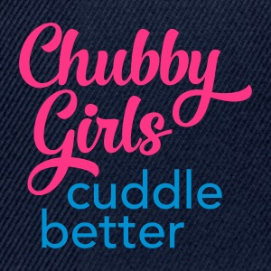 Chubby Girls Cuddle Better T-Shirts - Snapback Cap
