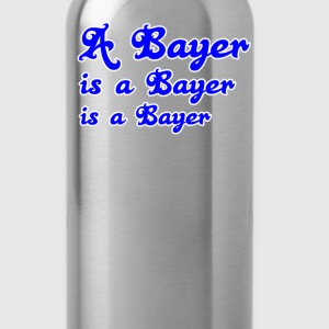 A Bayer is a Bayer T-Shirts - Trinkflasche