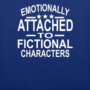 Emotionally Attached To Fictional Characters T-Shirts - Tote Bag