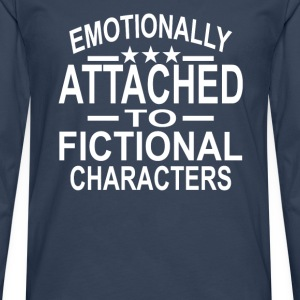 Emotionally Attached To Fictional Characters T-Shirts - Men's Premium Longsleeve Shirt