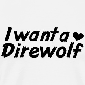 I want a Direwolf Tops - Men's Premium T-Shirt