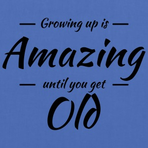Growing up is amazing until you get old T-Shirts - Stoffbeutel