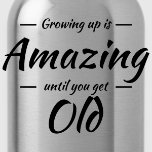 Growing up is amazing until you get old T-Shirts - Trinkflasche