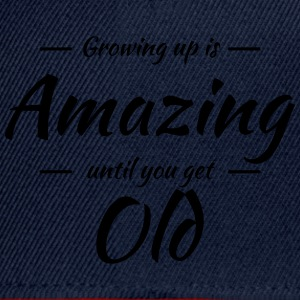 Growing up is amazing until you get old T-Shirts - Snapback Cap