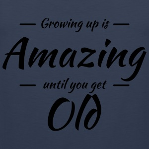Growing up is amazing until you get old T-Shirts - Männer Premium Tank Top