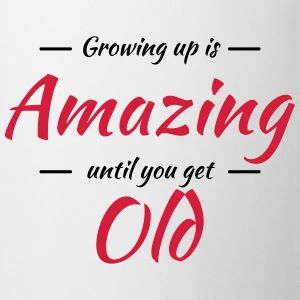 Growing up is amazing until you get old T-Shirts - Mug