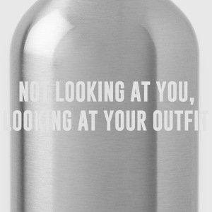 Not looking at you, Looking at your outfit Camisetas - Cantimplora