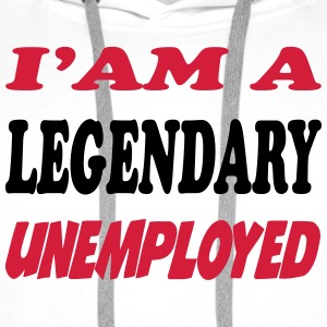 I'am a legendary unemployed T-Shirts - Men's Premium Hoodie