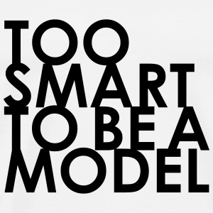 Too Smart To Be A Model - Camiseta premium hombre