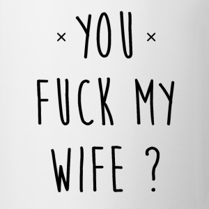 You fuck my wife ? - Tasse