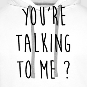 You're talking to me - Sweat-shirt à capuche Premium pour hommes
