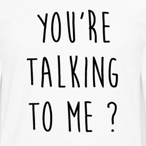 You're talking to me - T-shirt manches longues Premium Homme