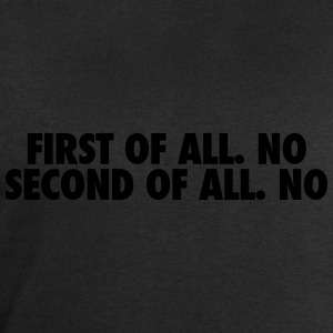 First of all. no Second of all. no T-Shirts - Men's Sweatshirt by Stanley & Stella